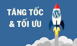 Tăng tốc và tối ưu Wordpress