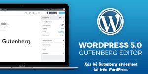 Xóa bỏ Gutenberg stylesheet tải trên WordPress